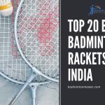 Top 20 Best Badminton Rackets in India