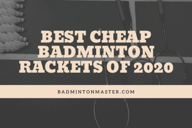 Top 5 Best Cheap Badminton Rackets of 2021
