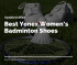 Best Yonex Women's Badminton Shoes 2021