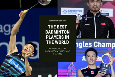 The Best Badminton Players in the World – Ranking the Top Badminton Athletes of All Time