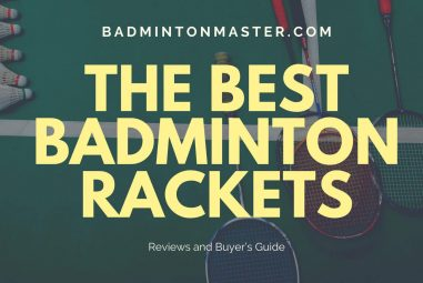 Best Badminton Racket to Buy in 2021: Reviews and Buyer's Guide